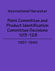 International Harvester - Paint Committee and Product Identification Committee Decisions 103-128, 1937-1940